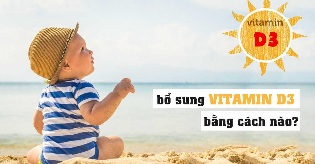NÊN BỔ SUNG VITAMIN D CHO TRẺ TRONG BAO LÂU